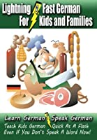 Lightning-Fast German for Kids and Families: Learn German, Speak German, Teach Kids German - Quick As a Flash, Even If You Don't Speak a Word Now!