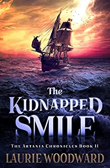The Kidnapped Smile (The Artania Chronicles Book 2) by [Woodward, Laurie]