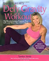 Tamilee Webb's Defy Gravity Workout: The Revolutionary Program That Lifts and Tones Your Entire Body