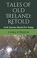 Tales of Old Ireland: Retold: Ancient Irish Stories Retold for Today (Irish Folklore Series)