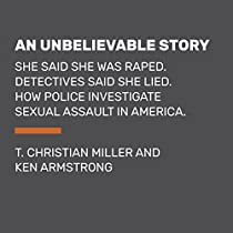 An Unbelievable Story: She said she was raped. Detectives said she lied. How police investigate sexual assault in America.