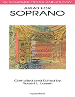 Arias for Soprano: G. Schirmer Opera Anthology (G. SCHRIMER OPERA ANTHOLOGY) by Unknown(1991-05-01)