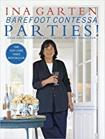 Barefoot Contessa Parties!: Ideas and Recipes for Easy Parties That Are Really Fun: A Cookbook