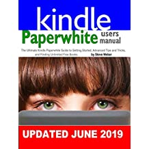 Paperwhite Users Manual: The Ultimate Kindle Paperwhite Guide to Getting Started, Advanced Tips and Tricks, and Finding Unlimited Free Books