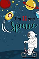 I'm 11 and Space: Cute Happy Birthday 11 Years Old Journal Notebook for Boys Girls Writing, Birthday Gift for 11th Birthday