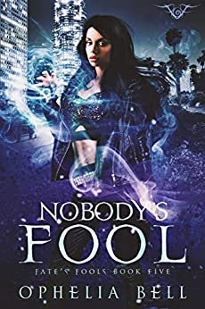 Nobody's Fool (Fate's Fools Book 5) by [Bell, Ophelia]