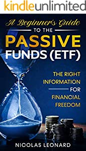 A BEGINNER'S GUIDE TO THE PASSIVE FUNDS (ETF): THE RIGHT INFORMATION FOR FINANCIAL FREEDOM (English Edition)