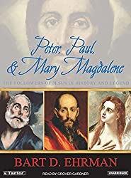 Peter, Paul and Mary Magdalene: The Followers of Jesus in History and Legend