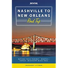 Moon Nashville to New Orleans Road Trip: Natchez Trace Parkway,  Memphis, Tupelo, Mississippi Blues Trail (Travel Guide)