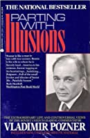 Parting With Illusions: The Extraordinary Life and Controversial Views of the Soviet Union's Leading Commentator
