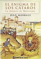 El Enigma De Los Cataros/ the Cathar's Enigme: La Masacre De Montsegur/ Montsegur's Massacre