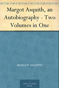 Margot Asquith, an Autobiography - Two Volumes in One by [Asquith, Margot]