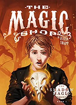 The Magic Shop (The Shadow Magic Series Book 1) by [Swapp, Justin]