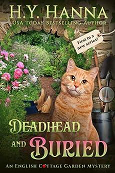Deadhead and Buried (English Cottage Garden Mysteries ~ Book 1) (The English Cottage Garden Mysteries) by [Hanna, H.Y.]