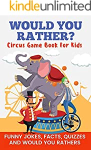 Would You Rather? Circus Game Book For Kids Funny Jokes, Facts, Quizzes, and Would You Rathers!: Clean family fun, perfect on road trips, and plane trips! ... and holiday gift idea! (English Edition)