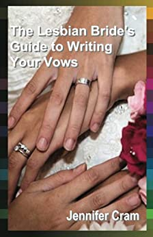 The Lesbian Bride's Guide to Writing Your Vows (Romantic Wedding Rituals) by [Cram, Jennifer]