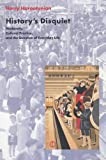 History's Disquiet: Modernity, Cultural Practice, and the Question of Everyday Life (Wellek Library Lectures (Paperback))