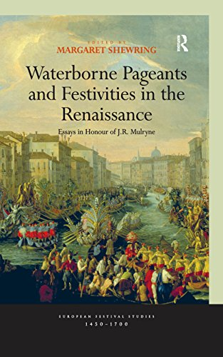 Waterborne Pageants and Festivities in the Renaissance: Essays in Honour of J.R. Mulryne (European Festival Studies: 1450-1700)