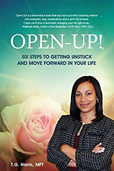 OPEN-UP!: Six Steps To Getting Unstuck And Move Forward In Your Life by [Harris, T.G.]