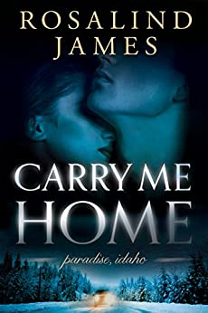 Carry Me Home (Paradise, Idaho Book 1) by [James, Rosalind]