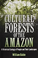 Cultural Forests of the Amazon: A Historical Ecology of People and Their Landscapes by William Bal茅e(2015-03-23)