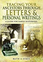 Tracing Your Ancestors Through Letters and Personal Writings: A Guide for Family Historians (Family History)