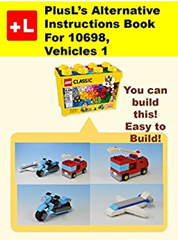 [PlusL]のPlusL's Alternative Instruction For 10698, Vehicles 1: You can build the Vehicles 1 out of your own bricks! (English Edition)