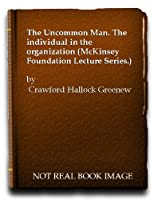 The Uncommon Man: The Individual in the Organization
