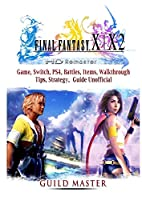 Final Fantasy X & X2 HD Remastered Game, Switch, PS4, Battles, Items, Walkthrough, Tips, Strategy Guide Unofficial