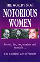 The World's Greatest Notorious Women