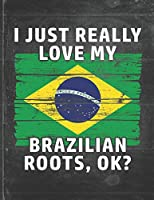 I Just Really Like Love My Brazilian Roots: Brazil Pride Personalized Customized Gift  Undated Planner Daily Weekly Monthly Calendar Organizer Journal
