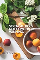 Strength Does Not Come From Winning.: Motivational Notebook, Journal, Diary (110 Pages, Blank, 6 x 9)