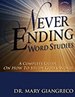 Never Ending Word Studies: A Comprehensive Guide to Studying God's Word