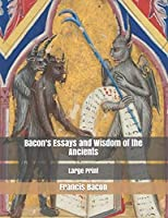Bacon's Essays and Wisdom of the Ancients: Large Print