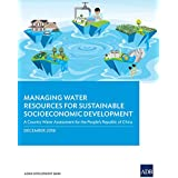 Managing Water Resources for Sustainable Socioeconomic Development: A Country Water Assessment for the People's Republic of China (Country Sector and Thematic Assessments) (English Edition)