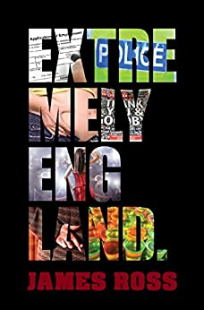 Extremely England: A very English satirical comedy. by [Ross, James]
