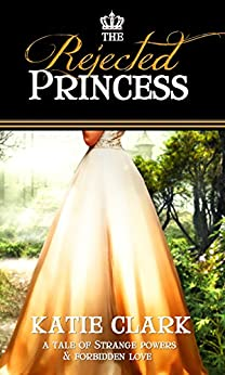 The Rejected Princess by [Clark, Katie]