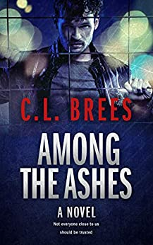 Among The Ashes: A compelling mystery with a surprise twist that will keep you guessing till the end. by [Brees, C.L.]