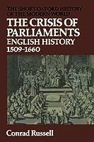 The Crisis Of Parliaments: English History, 1509-1660 (Short Oxford History of the Modern World) (Short Oxford History of the Modern World Series)