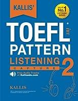 Kallis' Toefl Ibt Pattern Listening: Capture (Kallis' IBT TOEFL Pattern Listening)