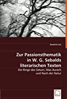 Zur Passionsthematikin W. G. Sebalds literarischen Texten: Die Ringe des Saturn, Max Aurachund Nach der Natur