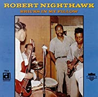 Bricks in My Pillow by ROBERT NIGHTHAWK (1998-09-22)