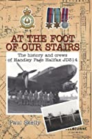 At the Foot of Our Stairs: The History and Crews of Handley Page Halifax Jd314