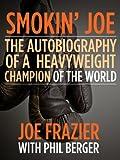 Smokin' Joe: The Autobiography of a Heavyweight Champion of the World, Smokin' Joe Frazier (English Edition)