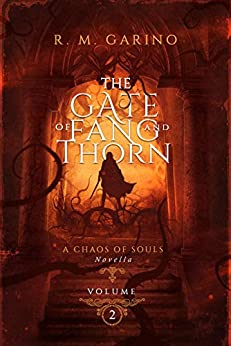 The Gate of Fang and Thorn: A Chaos of Souls Novella (Chaos of Souls Novella Series, Volume 2) by [Garino, R.M.]
