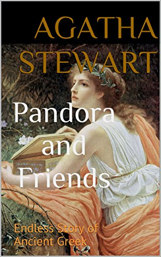 Pandora and Friends: Endless Story of Ancient Greek (English Edition)