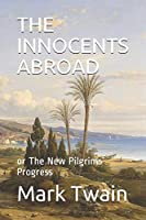 THE INNOCENTS ABROAD: or The New Pilgrims' Progress