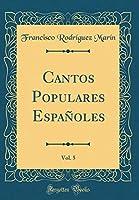 Cantos Populares Españoles, Vol. 5 (Classic Reprint)