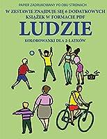 Kolorowanka dla 2-latków (Ludzie): Ta książka zawiera 40 kolorowych stron z dodatkowymi grubymi liniami, które zmniejszają frustrację i zwiększają pewnośc siebie. Ta książka pomoże bardzo malym dzieciom rozwijac kontrolę pióra i cwiczyc