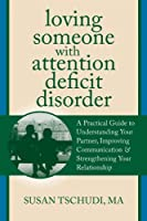 Loving Someone With Attention Deficit Disorder: A Practical Guide to Understanding Your Partner, Improving Communication & Strengthening Your Relationship